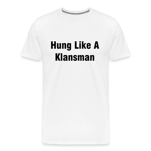 Hung Like A Klansman - Men's Premium T-Shirt
