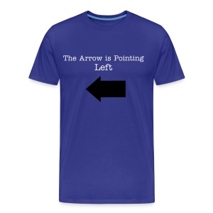 The Arrow is Pointing Left T-Shirt - Men's Premium T-Shirt