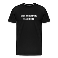 T-Shirts ~ Men's Premium T-Shirt ~ STOP WORSHIPING CELEBRITIES