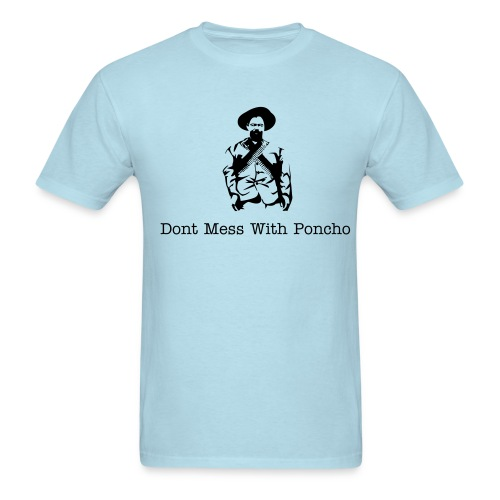 Dont Mess With Poncho Tee - Men's T-Shirt