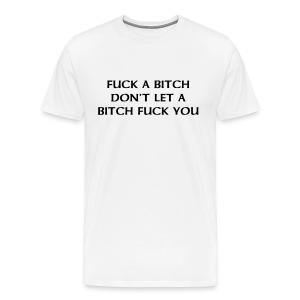 Fuck A Bitch - Men's Premium T-Shirt
