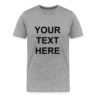 T-Shirts ~ Men's Premium T-Shirt ~ Make Your Own T-Shirt!