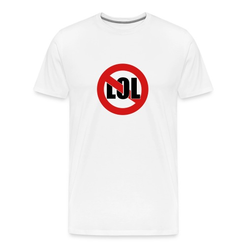 No LOL! - Men's Premium T-Shirt