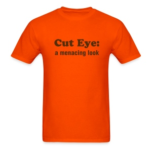 CUT EYE: A MENACING LOOK - TRINI SLANG - IZATRINI.com - Men's T-Shirt