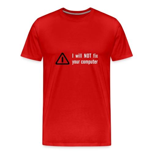 I will not fix you Computer - Men's Premium T-Shirt