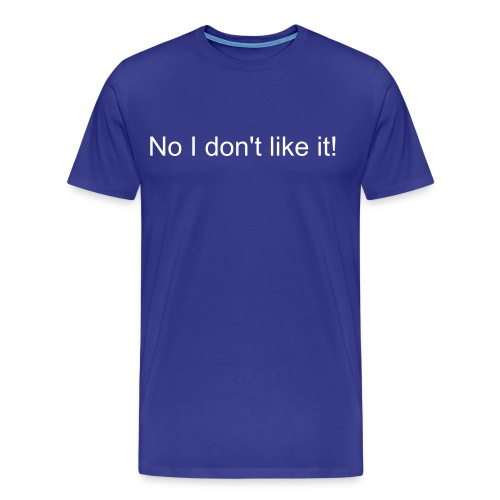 Dont like it! - Men's Premium T-Shirt