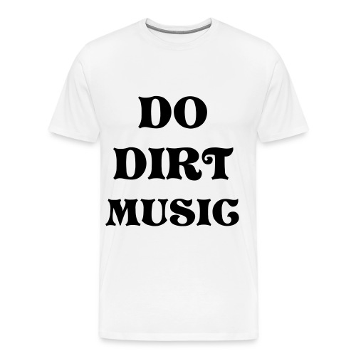 WHITE XXXL DO DIRT MUSIC TEE - Men's Premium T-Shirt