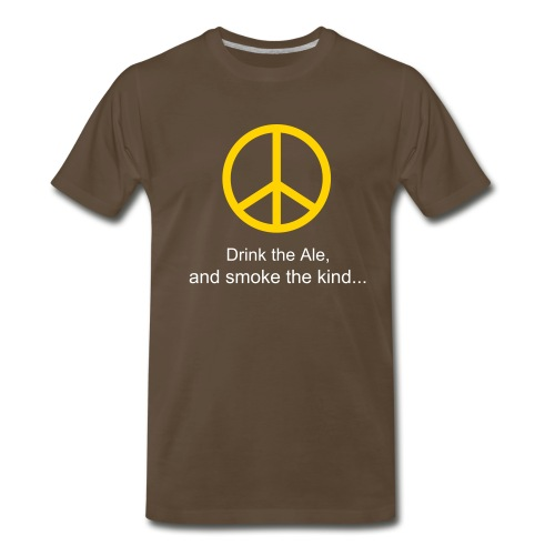 Drink the ale and smoke the kind peace shirt - Men's Premium T-Shirt