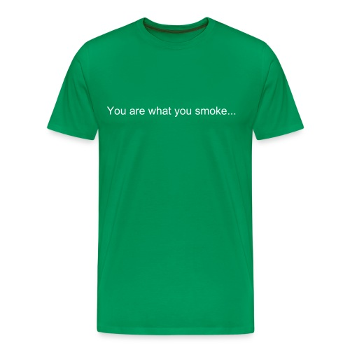 You are what you smoke shirt - Men's Premium T-Shirt