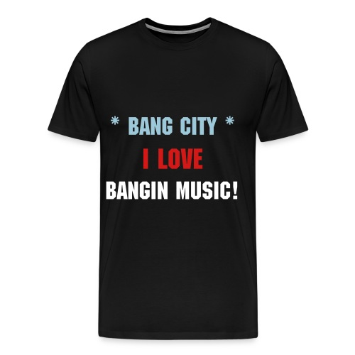 I Love Bangin Music (Black) - Men's Premium T-Shirt