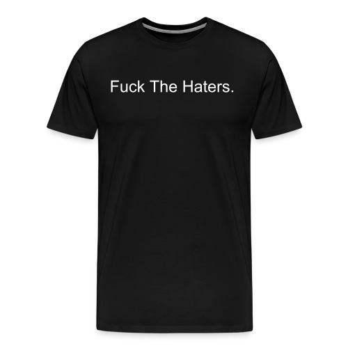 Fuck the Haters.. - Men's Premium T-Shirt