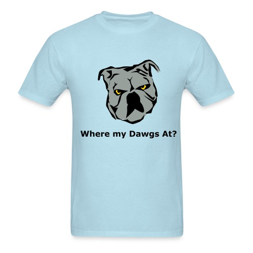 Where my dawgs at? - Men's T-Shirt