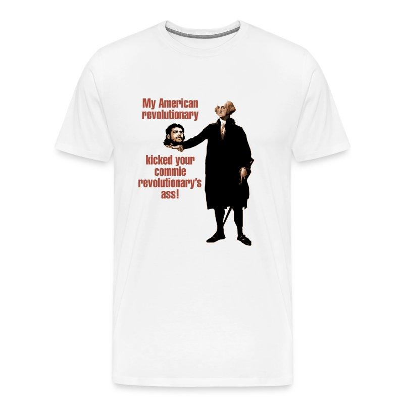 Men's Premium T-Shirt - My American revolutionary kicked your commie revolutionary's ass!