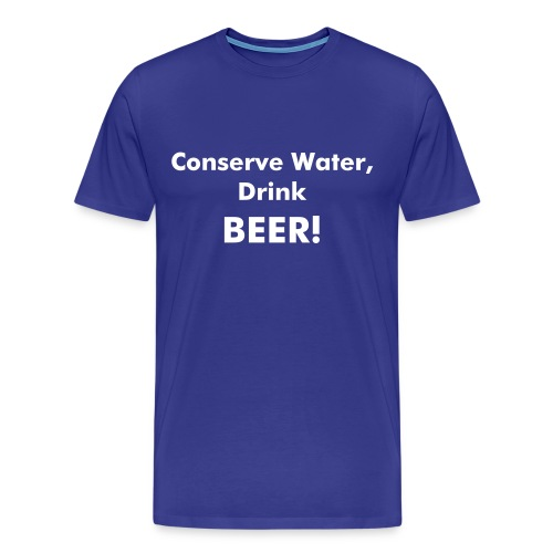 Conserve Water - Men's Premium T-Shirt