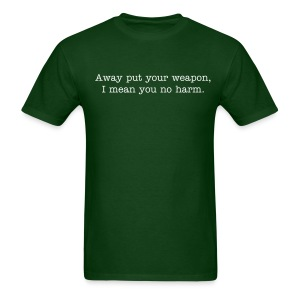 Away put your weapon, I mean you no harm. - Men's T-Shirt