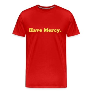 Have mercy. T-shirt - Men's Premium T-Shirt