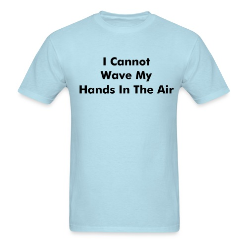 I cannot wave my hands in the air: I care far too much - Men's T-Shirt