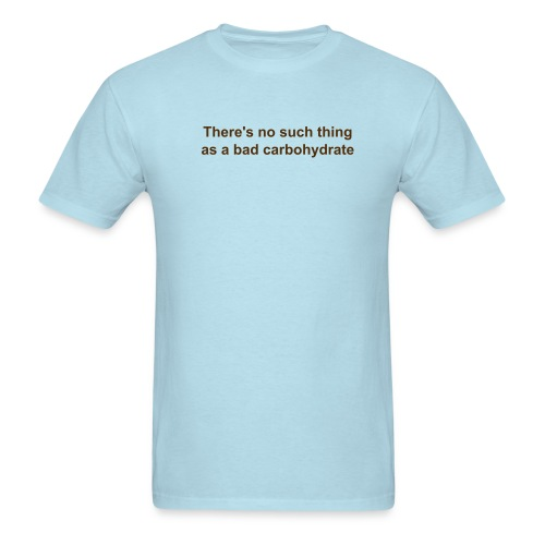 There's no such thing as a bad carbohydrate men's t-shirt - Men's T-Shirt