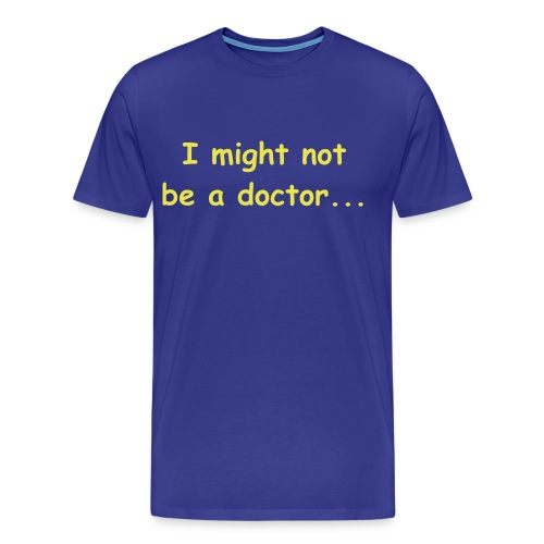 I might not be a doctor but I play one in the bedroom - Men's Premium T-Shirt