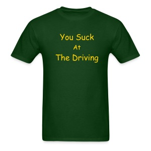 You Suck at the Driving - Men's T-Shirt