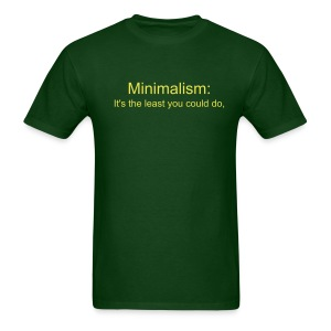 Minimalism: It's the least you could do. - Men's T-Shirt