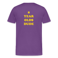 T-Shirts ~ Men's Premium T-Shirt ~ WHAT WOULD JESUS QUINTANA  DO? Back: EIGHT YEAR OLDS DUDE