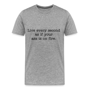 Live every second as if your ass is on fire. Men's heavyweight cotton t-shirt in Ash. - Men's Premium T-Shirt