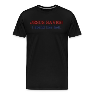 Jesus Saves! I spend like hell - Men's Premium T-Shirt