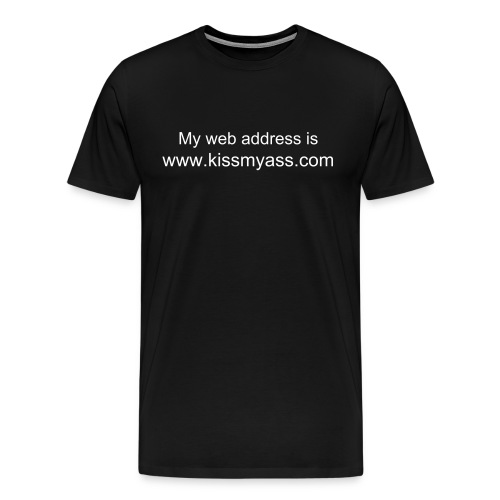 My web address is www.kissmyass.com - Men's Premium T-Shirt