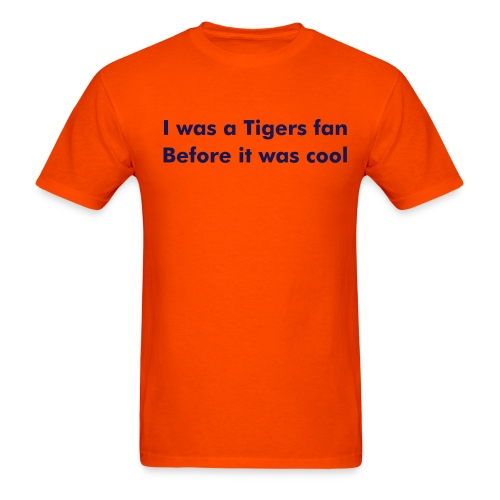 I was a Tigers fan before it was cool - Men's T-Shirt