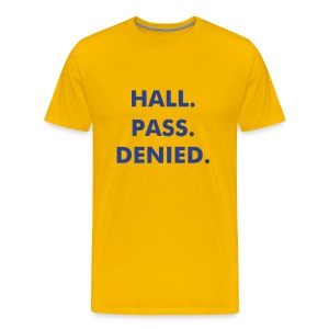Hall. Pass. Denied. Yellow. - Men's Premium T-Shirt