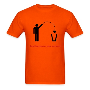 just because you sucked Orange T - Men's T-Shirt