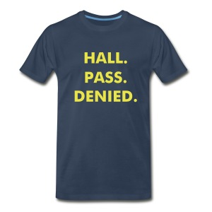 Hall. Pass. Denied. - Men's Premium T-Shirt
