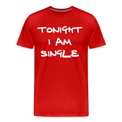 Men's Premium T-Shirt - Tonight I am single