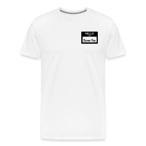 Hello My name is...Screw You Shirt - Men's Premium T-Shirt