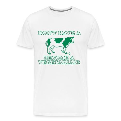 Have a Cow - Men's Premium T-Shirt