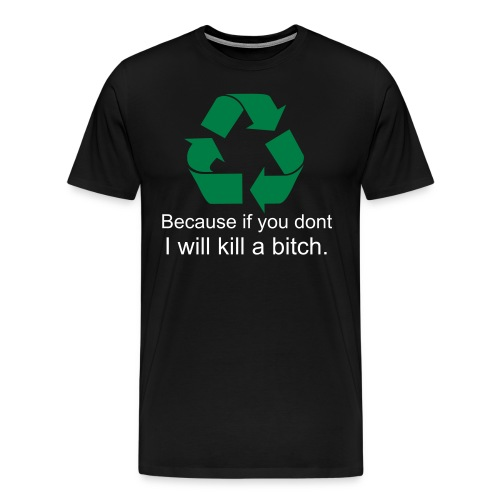 Recycle, bitch T - Men's Premium T-Shirt