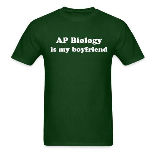 AP BIOLOGY IS MY BOYFRIEND - Men's T-Shirt