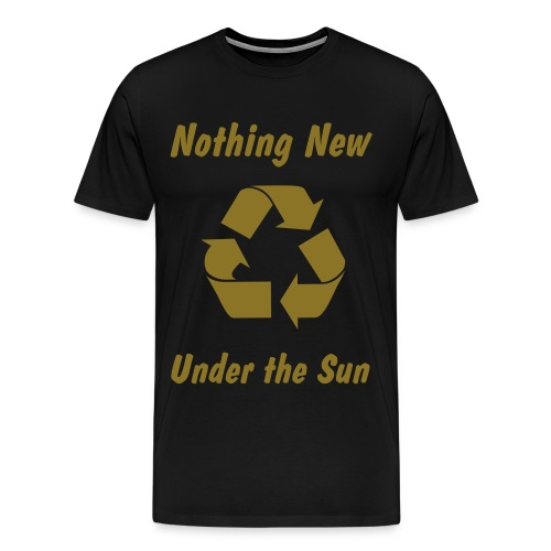 NOTHING NEW UNDER THE SUN - Men's Premium T-Shirt