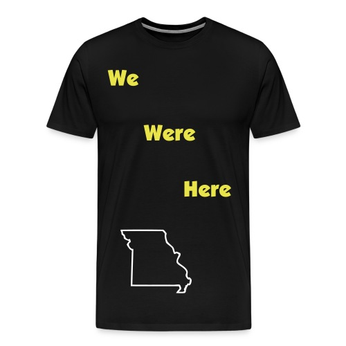 We Were Here T-Shirt - Men's Premium T-Shirt