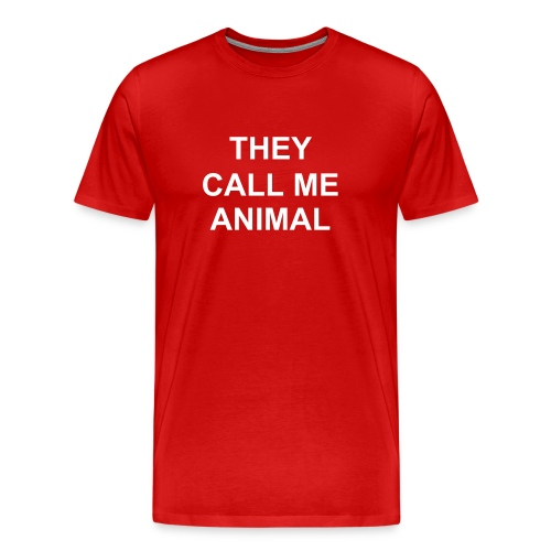 They Call Me Animal - In the bedroom she calls me beast - Men's Premium T-Shirt