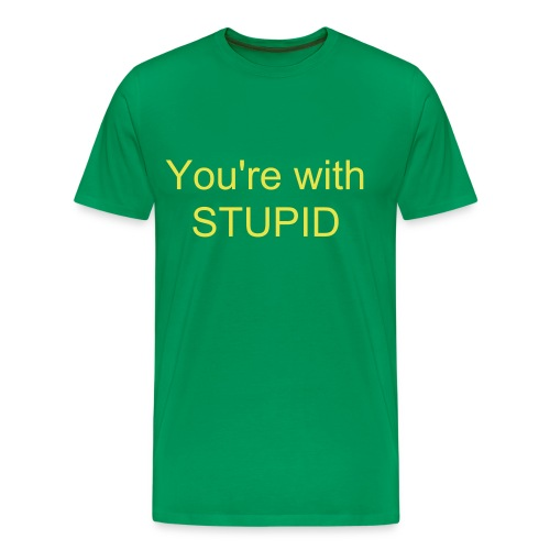Your with Stupid - Men's Premium T-Shirt