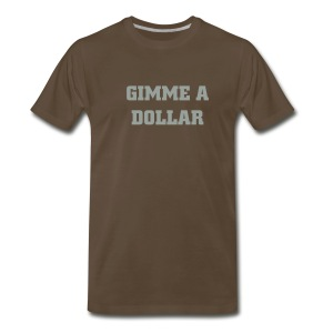 Gimme a Dollar Shirt - Brown - Men's Premium T-Shirt
