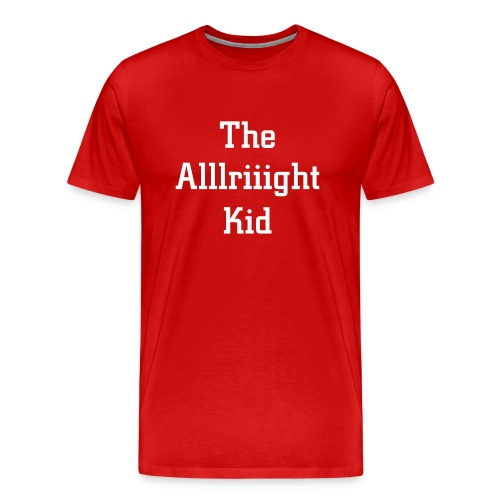The Alright Kid/font Change - Men's Premium T-Shirt