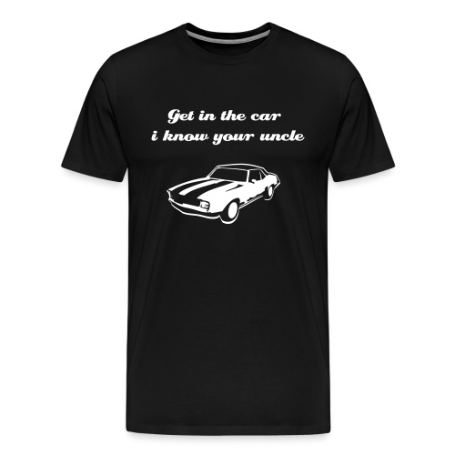get in the car i know your uncle - Men's Premium T-Shirt