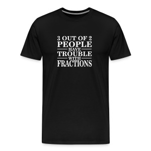 Trouble With Fractions Math Saying TShirt - Men's Premium T-Shirt