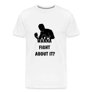 wanna fight mens white tee - Men's Premium T-Shirt