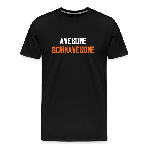 Awesome Schmawesome - Men's Premium T-Shirt