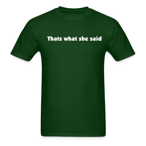 Thats what she said - Men's T-Shirt
