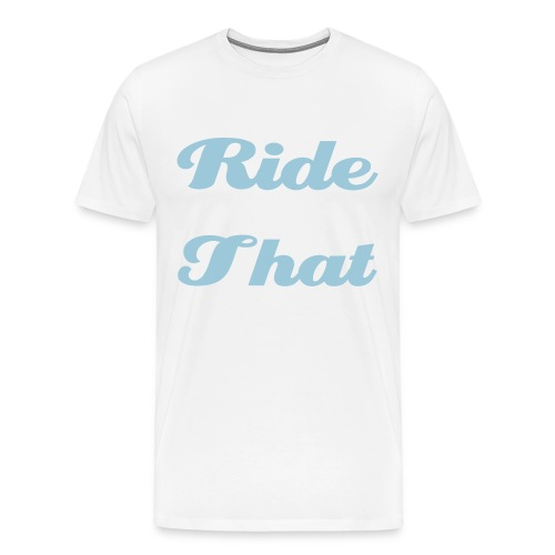 RIDE THAT CURSIVE WHITE TEE MENS - Men's Premium T-Shirt